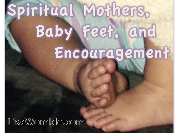 Spiritual Mothers, Baby Feet, and Encouragement
